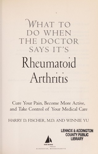 What to do when the doctor says it's rheumatoid arthritis by Harry D. Fischer