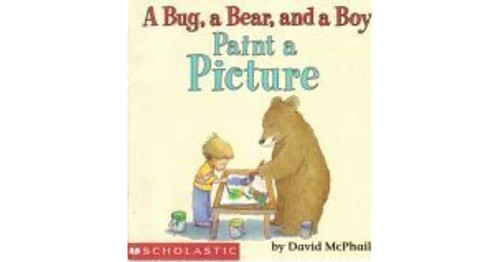 A bug, a bear, and a boy paint a picture by David M. McPhail