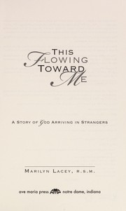 Cover of: This flowing toward me | Marilyn Lacey