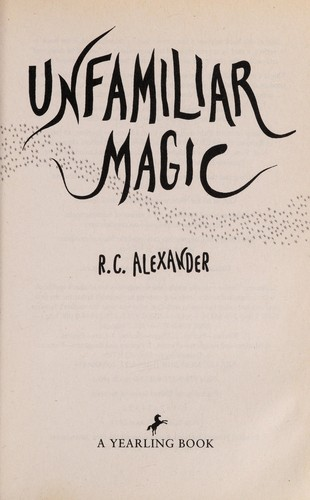Unfamiliar magic by R. C. Alexander