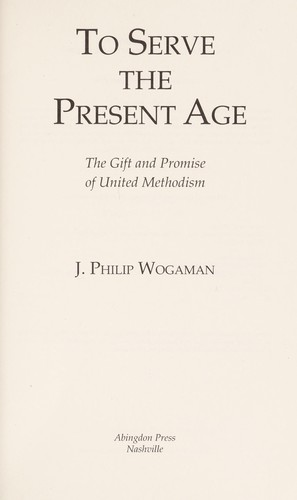 To serve the present age by J. Philip Wogaman