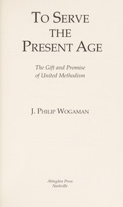 Cover of: To serve the present age | J. Philip Wogaman