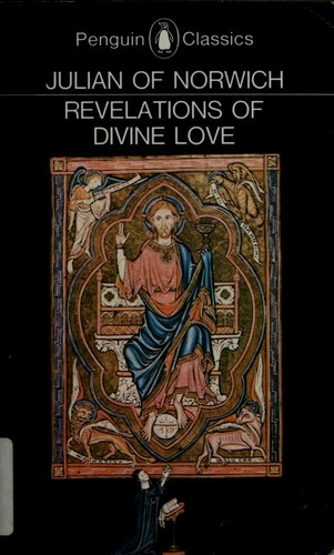 Revelations of divine love, recorded by Julian, anchoress at Norwich, A.D. 1373 by Julian, of Norwich, 1343-, Warrack, Grace Harriet, 1855-1932, Julian, Julian of Norwich, Frances Beer, Edmund Colledge, James Walsh, Jean Leclercq, John Skinner