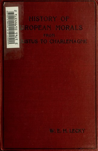 History of European morals from Augustus to Charlemagne by William Edward Hartpole Lecky