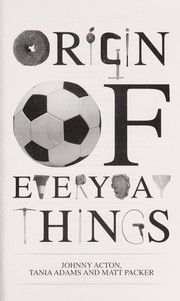 Cover of: The origin of everyday things | Johnny Acton