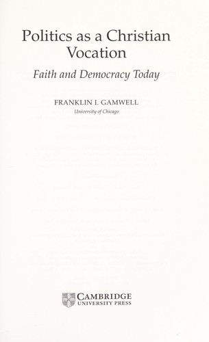 Politics as a Christian vocation by Franklin I Gamwell