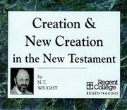 Cover of: Creation & New Creation in the New Testament by N. T. Wright