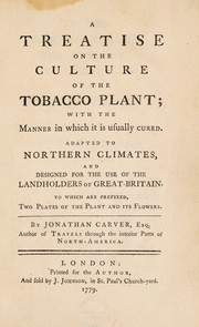 Cover of: A treatise on the culture of the tobacco plant; with the manner in which it is usually cured. Adapted to northern climates, and designed for the use of the landholders of Great-Britain. To which are prefixed, two plates of the plant and its flowers | Jonathan Carver