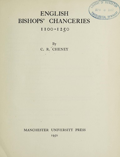 English bishops' chanceries, 1100-1250 by C. R. Cheney