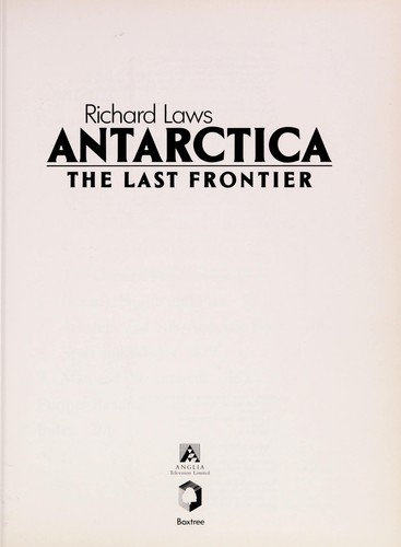Antarctica the Last Frontier by Richard Laws