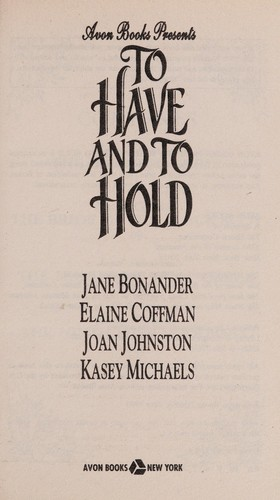 To Have and to Hold by Jane Bonander, Elaine Coffman, Joan Johnston, Kasey Michaels