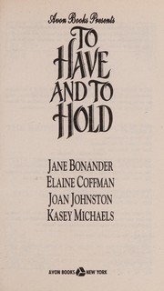 Cover of: To Have and to Hold | Jane Bonander, Elaine Coffman, Joan Johnston, Kasey Michaels