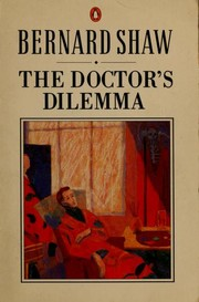 Cover of: The doctor's dilemma, Getting Married, & The Shewing-up of Blanco Posnet | George Bernard Shaw