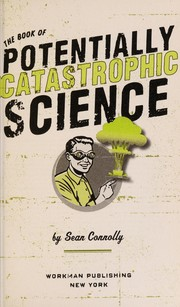 Cover of: The book of potentially catastrophic science | Connolly, Sean