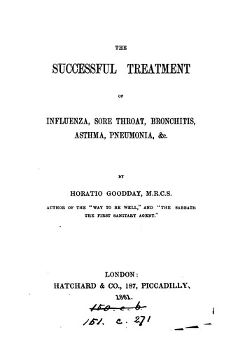 The successful treatment of influenza, sore throat, &c by Horatio Goodday