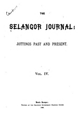 The Selangor Journal: Jottings Past and Present by James Tyler Kent