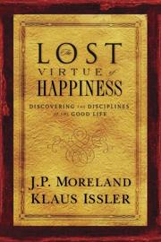 Cover of: The lost virtue of happiness | James Porter Moreland