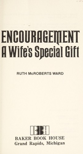Encouragement, a wife's special gift by Ruth McRoberts Ward