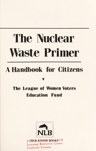 The Nuclear waste primer by League of Women Voters (U.S.). Education Fund