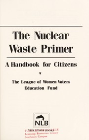 Cover of: The Nuclear waste primer | League of Women Voters (U.S.). Education Fund