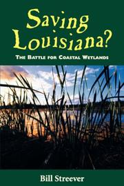 Cover of: Saving Louisiana? The Battle for Coastal Wetlands by Bill Streever