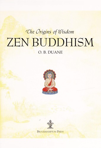 Zen Buddhism (The Origins of Wisdom) by O. B. Duane
