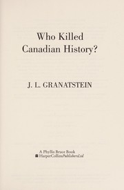 Cover of: Who killed Canadian history ? | J. L. Granatstein