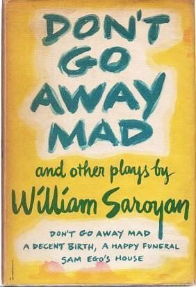 Don't go away mad by William Saroyan