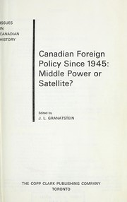 Cover of: Canadian foreign policy since 1945: middle power or satellite? | J. L. Granatstein