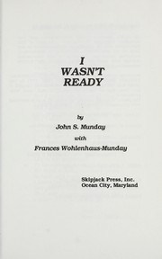 Cover of: I wasn't ready | John S. Munday, Frances Wohlenhaus-Munday