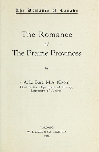 The romance of the prairie provinces by Alfred LeRoy Burt