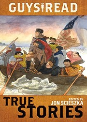Cover of: Guys Read: True Stories | Jon Scieszka, Jim Murphy, Elizabeth Partridge, Nathan Hale, James Sturm, Candace Fleming, Douglas Florian, Sy Montgomery, Steve Sheinkin, T. Edward Nickens, Thanhha Lai