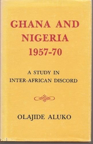 Ghana and Nigeria, 1957-70 by Olajide Aluko