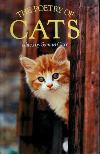 The Poetry of Cats by Samuel Carr, T. S. Eliot, Elizabeth Coatsworth, Louis MacNeice, Ted Hughes, Walter De la Mare, Eleanor Farjeon, Harold Monro, Thomas Hardy, William Butler Yeats, Strachey, Lytton, 1880-1932, William Wordsworth, Richard Church, Ewart Milne, Ford Madox Ford, W. H. Davies, Hal Summers, A. S. J. Tessimond, Geoffrey Chaucer, Stevie Smith, Thomas Hood, A. C. Swinburne, Christina Rossetti, John Skelton, William Langland, Stevie Smith, Anonymous, Miller, Mary Britton, William Cowper, Thomas Master, Thomas Gray, Charles Baudelaire, John Keats, Christopher Smart, Anna Seward, Thomas Flatman, Izaak Walton, Joanna Baillie, Jean de La Fontaine, James Boswell, Francis Scarfe, Matthew Arnold, Patrick R. Chalmers, Graham R. Tomson, A. L. Rowse, Robert Herrick, Lear, Edward, Richard Garnett, Jonathan Swift, Alexander Gray, Annabel Farjeon, J. G. Whittier