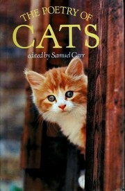 Cover of: The Poetry of Cats | Samuel Carr, T. S. Eliot, Elizabeth Coatsworth, Louis MacNeice, Ted Hughes, Walter De la Mare, Eleanor Farjeon, Harold Monro, Thomas Hardy, William Butler Yeats, Strachey, Lytton, 1880-1932, William Wordsworth, Richard Church, Ewart Milne, Ford Madox Ford, W. H. Davies, Hal Summers, A. S. J. Tessimond, Geoffrey Chaucer, Stevie Smith, Thomas Hood, A. C. Swinburne, Christina Rossetti, John Skelton, William Langland, Stevie Smith, Anonymous, Miller, Mary Britton, William Cowper, Thomas Master, Thomas Gray, Charles Baudelaire, John Keats, Christopher Smart, Anna Seward, Thomas Flatman, Izaak Walton, Joanna Baillie, Jean de La Fontaine, James Boswell, Francis Scarfe, Matthew Arnold, Patrick R. Chalmers, Graham R. Tomson, A. L. Rowse, Robert Herrick, Lear, Edward, Richard Garnett, Jonathan Swift, Alexander Gray, Annabel Farjeon, J. G. Whittier