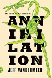 Cover of: Annihilation: A Novel (The Southern Reach Trilogy Book 1) | Jeff VanderMeer