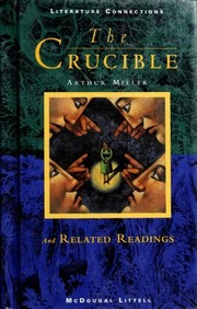 Cover of: The Crucible and Related Readings | Arthur Miller, Yevgeny Yevtushenko, Clifford Lindsey Alderman, Adam Goodheart, Nathaniel Hawthorne, J. Ronald Oakley, Edna St. Vincent Millay, James Thurber, Guy de Maupassant