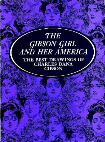 The Gibson girl and her America :bthe best drawings of Charles Dana Gibson by Charles Dana Gibson