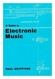 Cover of: A guide to electronic music | Paul Griffiths