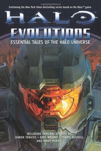 Halo: Evolutions: Essential Tales of the Halo Universe by Tobias S. Buckell, Brian Evenson, Kevin Grace, Jonathan Goff, Tessa Kum, Robt McLees, Frank O'Connor, Eric Raab, Karen Traviss, Jeff VanderMeer, Eric Nylund, Fred Van Lente
