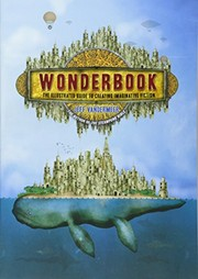 Cover of: Wonderbook: The Illustrated Guide to Creating Imaginative Fiction | Jeff VanderMeer
