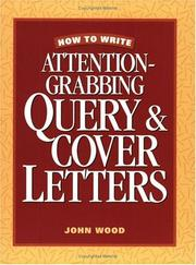 Cover of: How to Write Attention Grabbing Query & Cover Letters | John Wood