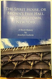 Cover of: The Spirit House, or Brown's Free Hall, in Georgetown, New York: A Short History | Joscelyn Godwin