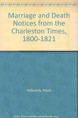 Marriage and death notices from the (Charleston) Times, 1800-1821 by Brent Holcomb