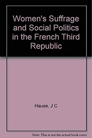Cover of: Women's suffrage and social politics in the French Third Republic | Steven C. Hause