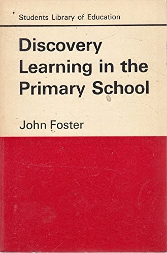 Discovery learning in the primary school by John Foster