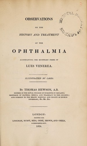 Observations on the history and treatment of the opthalmia accompanying the secondary forms of lues venerea ... by Thomas Hewson