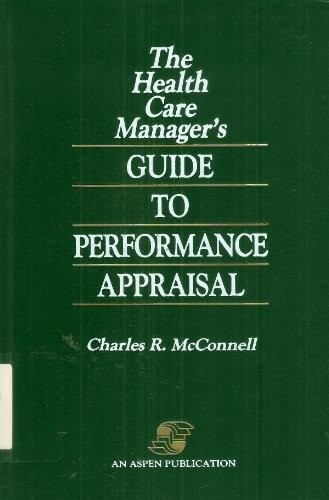 The health care manager's guide to performance appraisal by Charles R. McConnell
