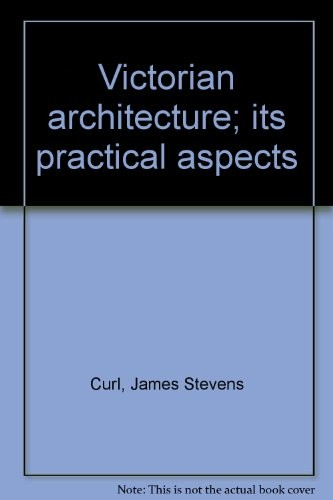 Victorian architecture; its practical aspects by James Stevens Curl