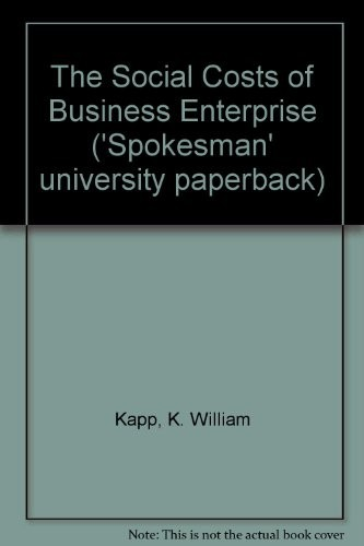 Social costs of business enterprise by K. William Kapp
